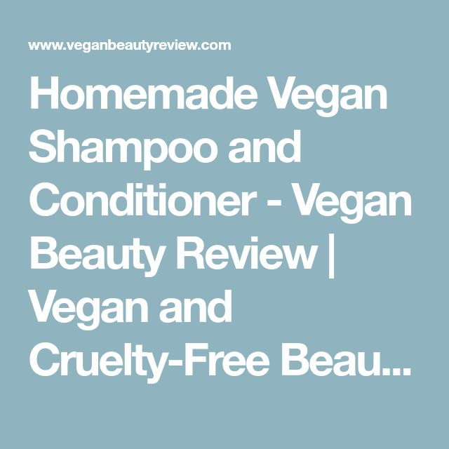 Homemade Vegan Shampoo and Conditioner - Vegan Beauty Review   Vegan and Cruelty-Free Beauty, Fashion, Food, and Lifestyle  : Vegan Beauty Review   Vegan and Cruelty-Free Beauty, Fashion, Food, and Lifestyle