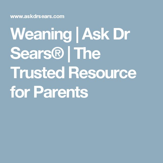 Weaning | Ask Dr Sears® | The Trusted Resource for Parents