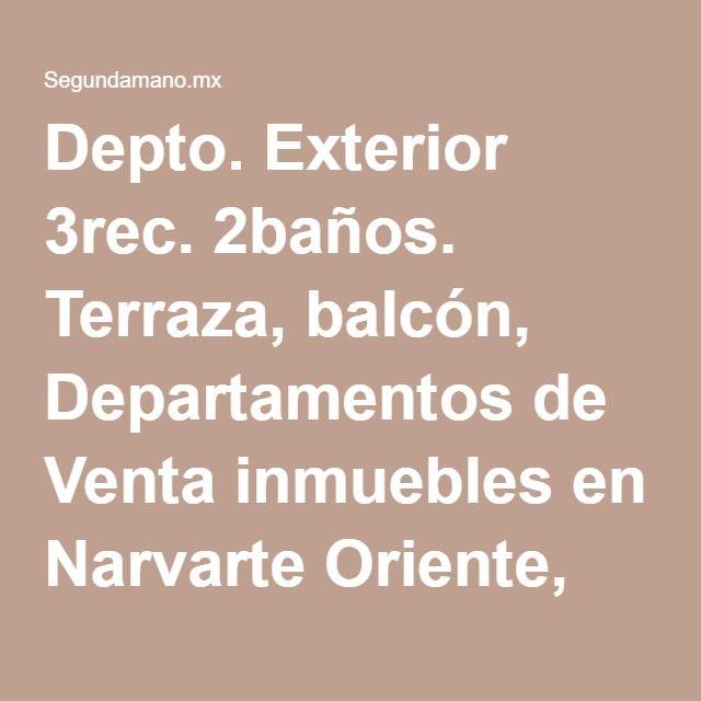 Depto. Exterior 3rec. 2baños. Terraza, balcón, Departamentos de Venta inmuebles en Narvarte Oriente, Benito Juárez (Ciudad de México) | Segundamano.mx