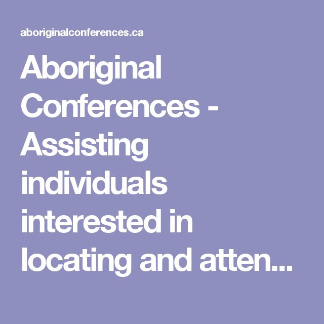 Aboriginal Conferences - Assisting individuals interested in locating and attending conferences and events of specific interest to Canada's Aboriginal Peoples