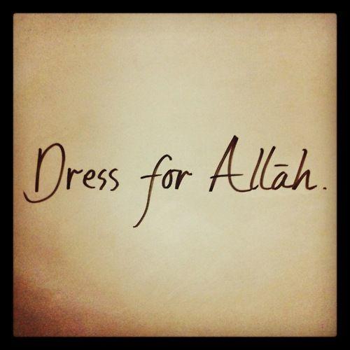 Dress for Allah.