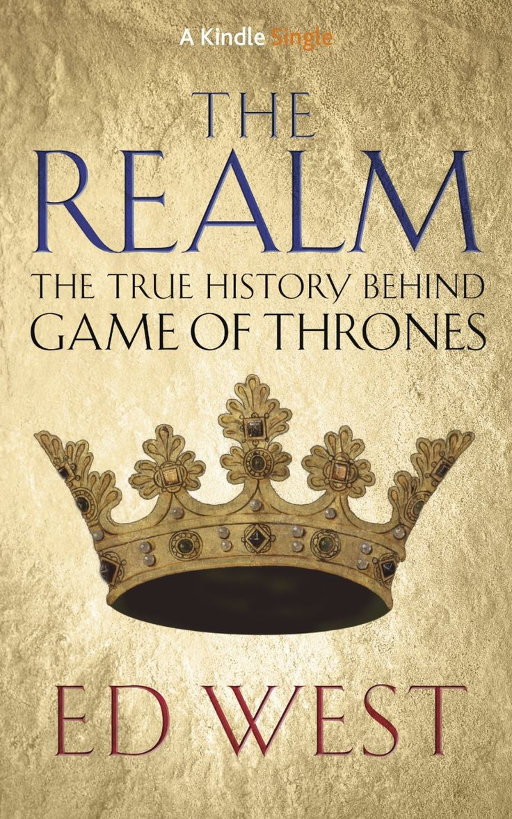 The Realm: The True History Behind Game Of Thrones By Ed West