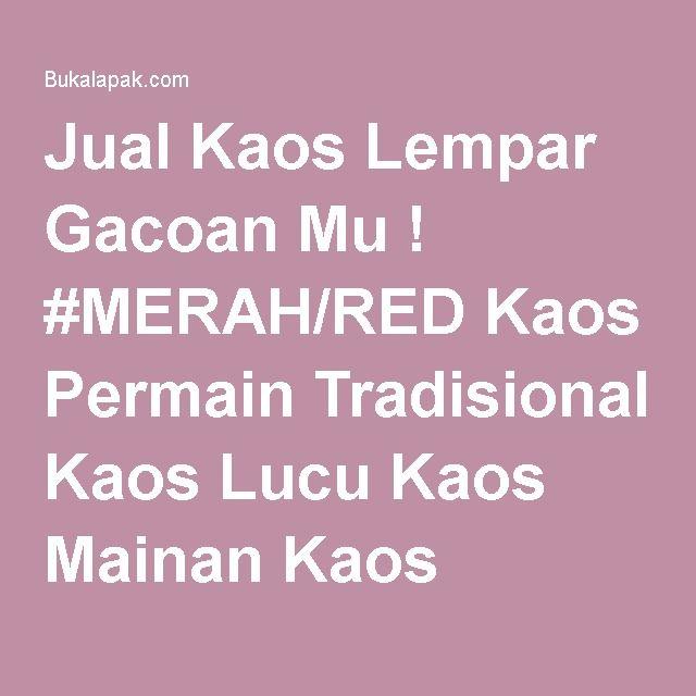 Jual Kaos Lempar Gacoan Mu ! #MERAH/RED Kaos Permain Tradisional Kaos Lucu Kaos Mainan Kaos Tradisional (Kaged) 0 Baru | Kaos / Baju / T-Shirt Pria Murah Lengkap | Bukalapak