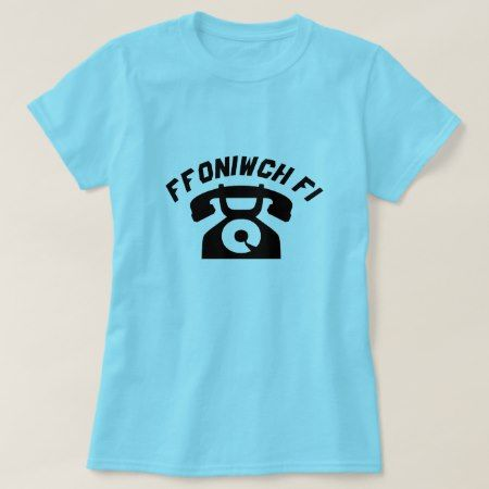 A old phone with text Ffoniwch fi T-Shirt - click/tap to personalize and buy