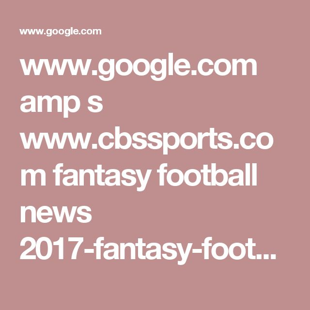 www.google.com amp s www.cbssports.com fantasy football news 2017-fantasy-football-draft-prep-looking-for-sleepers-we-went-deep-with-all-32-teams-to-find-them amp
