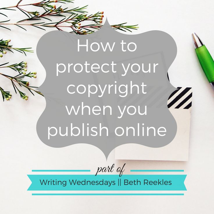 Protecting your copyright when you publish online - Writing Wednesdays - beth reekles