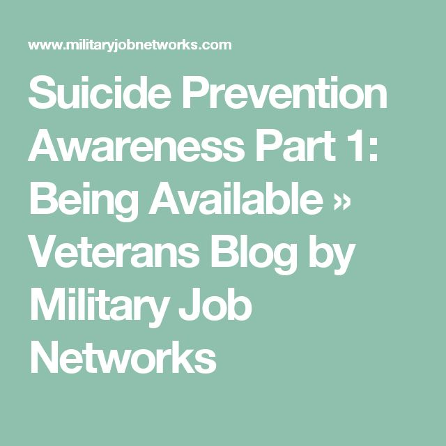 Suicide Prevention Awareness Part 1: Being Available » Veterans Blog by Military Job Networks