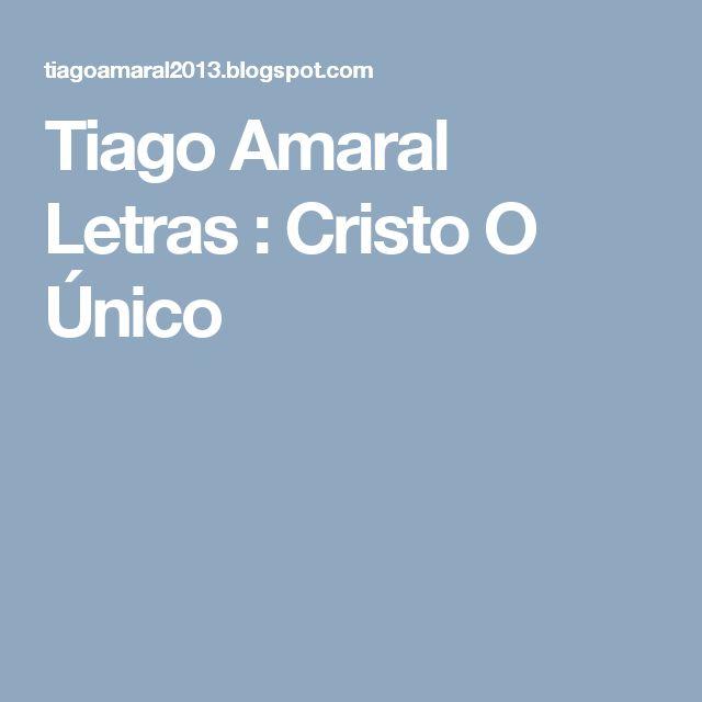 Tiago Amaral Letras : Cristo O Único