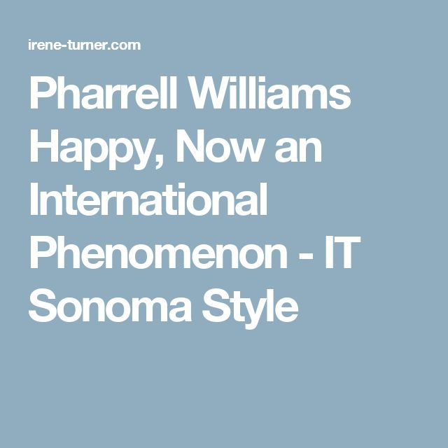 Pharrell Williams Happy, Now an International Phenomenon - IT Sonoma Style