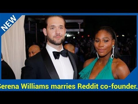 Serena Williams marries Reddit co-founder Alexis Ohanian in celebrity-filled ceremony Serena Williams has married her partner, the Reddit co-founder Alexis Ohanian, in a ceremony full of her celebrity friends in New Orleans The couple announced their engagement in a Reddit post back in...