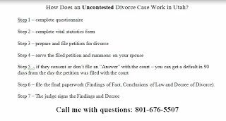 Hi guys and welcome back to another new blog post about divorce in Utah.Today we are discussing the steps for anUncontested Divorce in Utah.Watch this video for more information: Also here are the 7 steps for divorce in Utah: Step 1  complete questionnaire  Step 2  complete vital statistics form  Step 3  prepare and file petition for divorce  Step 4  serve the filed petition and summons on your spouse  Step 5 - if they consent or dont file an Answer with the court  you can get a default in…