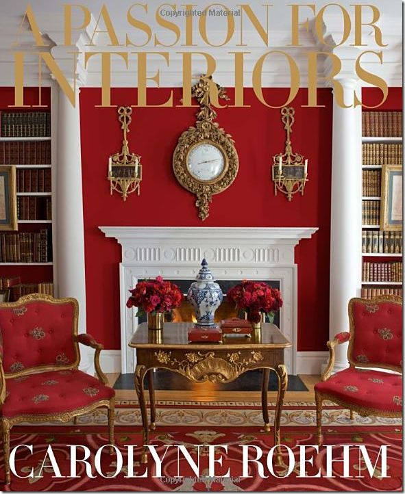 A Passion For Interiors: A Private Tour Carolyne Roehm: Books.