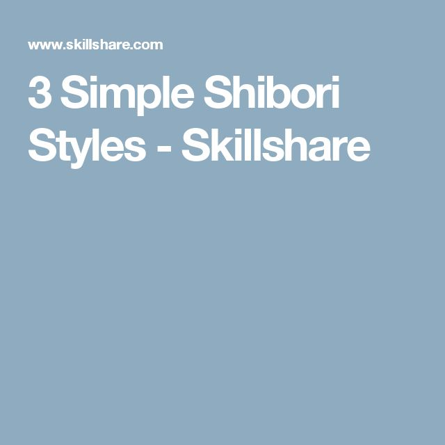 3 Simple Shibori Styles - Skillshare