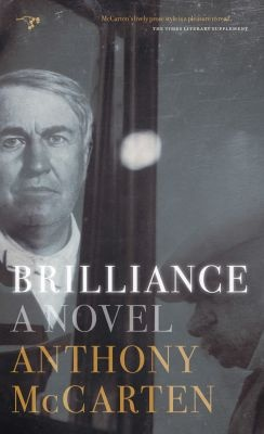 Brilliance: A Novel by Anthony McCarten out 10/1/13. Thomas Edison. JP Morgan. Innovation. Money. The Channel Wars. AC. DC. Rivalry. Nikola Tesla. George Westinghouse.