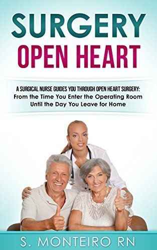 Surgery Open Heart: A Surgical Nurse Guides You Through Open Heart Surgery (Open Heart Surgery, Aortic Valve / Mitral Valve Replacement, Coronary Artery Bypass, Aortic Aneurysm, Myxoma) by Steven Monteiro RN http://www.amazon.com/dp/B01AZUMSOA/ref=cm_sw_r_pi_dp_9EW1wb1ZG2D7H