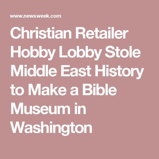 Christian Retailer Hobby Lobby Stole Middle East History to Make a Bible Museum in Washington