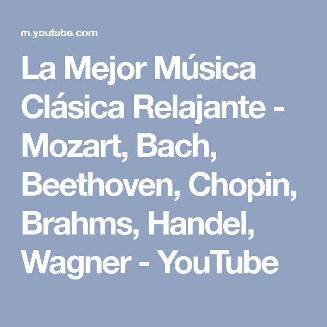 La Mejor Música Clásica Relajante - Mozart, Bach, Beethoven, Chopin, Brahms, Handel, Wagner - YouTube