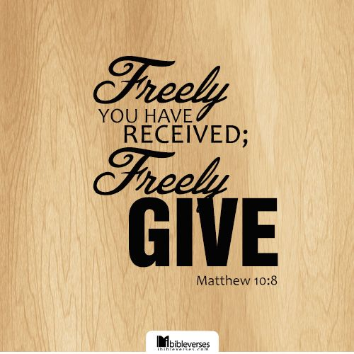 Heal the sick, cleanse the lepers, raise the dead, cast out devils: freely ye have received, freely give. -Matthew 10:8...http://ibibleverses.christianpost.com/?p=81106  #freely #give #received #Matthew