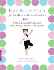 Itsy Bitsy Yoga for Toddlers and Preschoolers: 8-Minute Routines to Help Your Child Grow Smarter, Be Happier, and Behave Better by Helen Garabedian