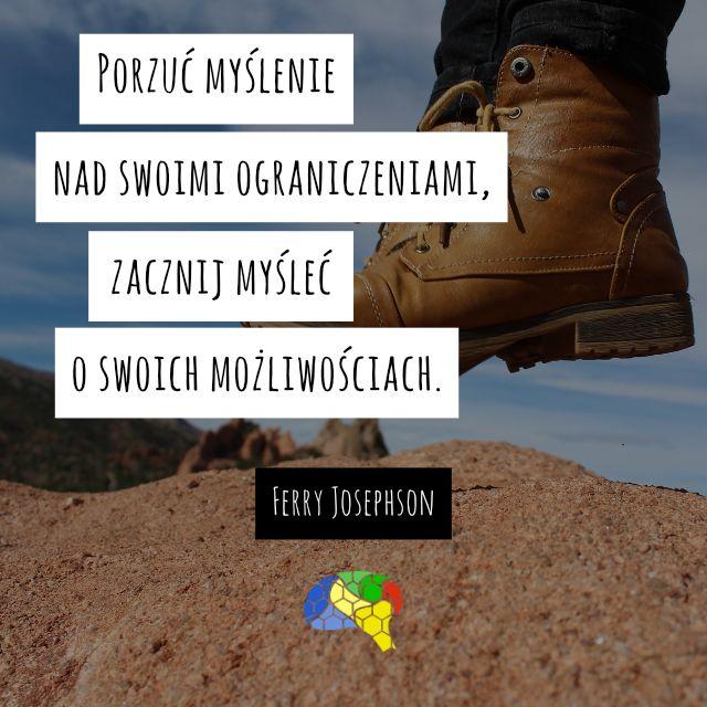 """""""Porzuć myślenie nad swoimi ograniczeniami, zacznij myśleć o swoich możliwościach."""" ~Ferry Josephson  #brainMorning"""