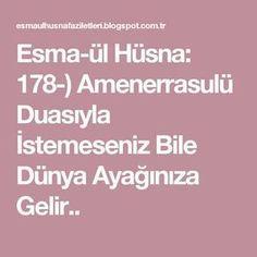 Esma-ül Hüsna: 178-) Amenerrasulü Duasıyla İstemeseniz Bile Dünya Ayağınıza Gelir..