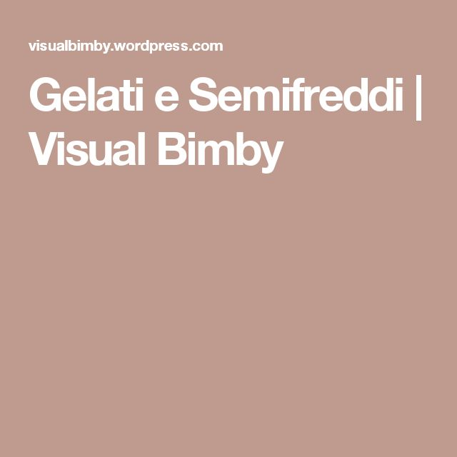 Gelati e Semifreddi   Visual Bimby