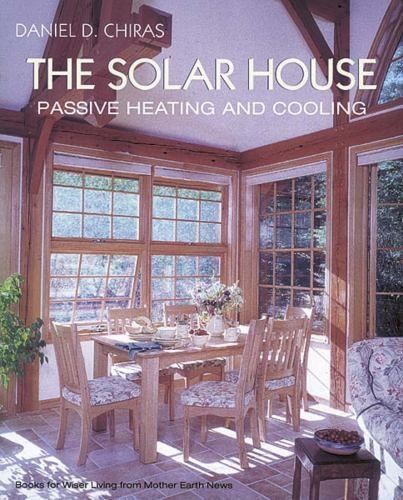 The Solar House Passive Heating And Cooling By Daniel Chiras 2002 Paperback