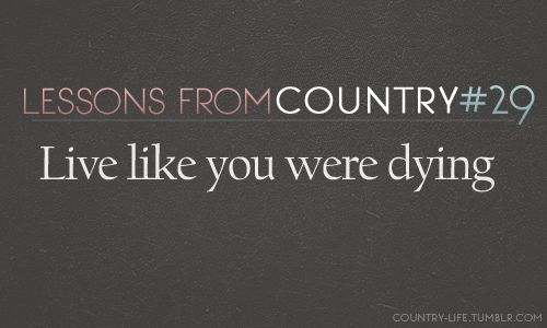 Tim McGraw: Country Girls, Life Lessons, Country Music, Country Quotes, Living Life, Country Feelings, Rascal Flatts, Country Life, Like You