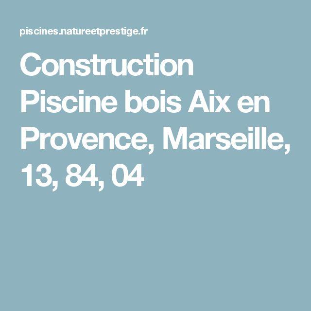 Construction Piscine bois Aix en Provence, Marseille, 13, 84, 04