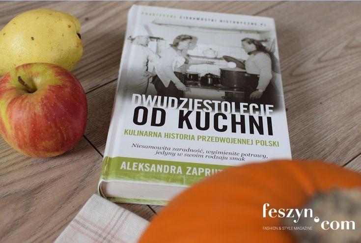 """""""Dwudziestolecie od kuchni – kulinarna historia przedwojennej Polski"""" – to nie tylko, kolejna książka do przeczytania i odłożenia na półkę. #książka #książkaodkuchni  #ksiazka #recenzja #publikacja #jesień"""