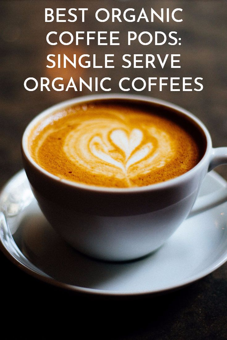 6 Best Organic Coffee Pods 2017 - collection of single-serve organic coffees.
