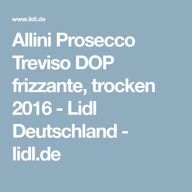 Allini Prosecco Treviso DOP frizzante, trocken 2016 - Lidl Deutschland - lidl.de