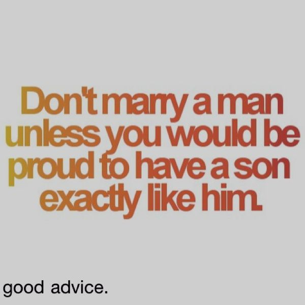 Yes!! I love this quote! Same for guys too. Don't marry a girl unless you want a daughter just like her ❤