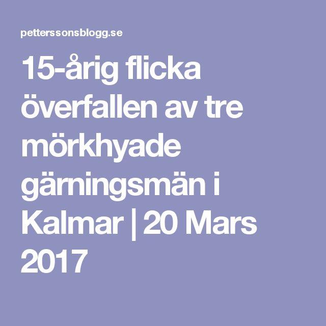 15-årig flicka överfallen av tre mörkhyade gärningsmän i Kalmar   20 Mars 2017