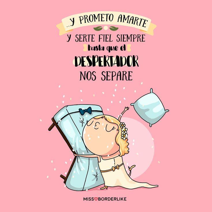 Y prometo amarte y serte fiel siempre, hasta que el despertador nos separe… #frases #missborderlike #graciosas #divertidas #funny #humor #mujeres #dormir