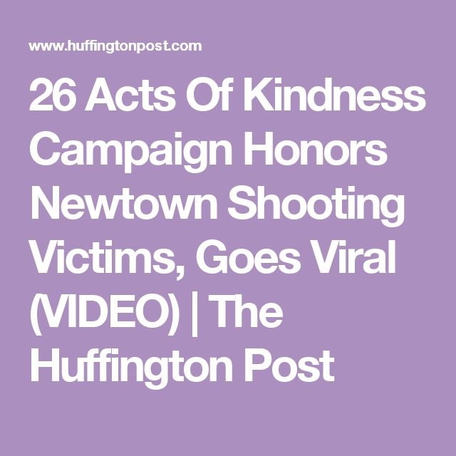 26 Acts Of Kindness Campaign Honors Newtown Shooting Victims, Goes Viral (VIDEO) | The Huffington Post