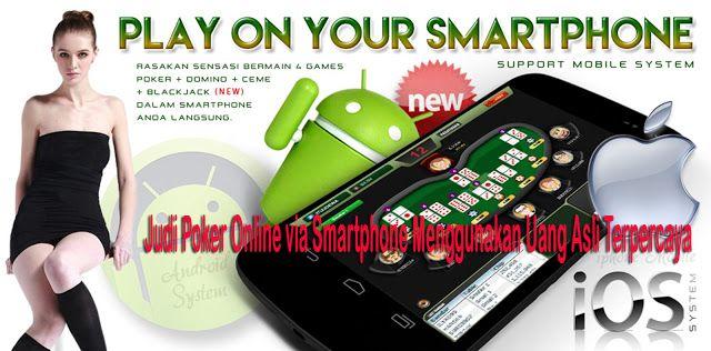 Judi Poker Online via Smartphone Menggunakan Uang Asli Terpercaya