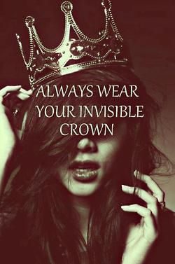 Always Wear Your Invisible Crown!