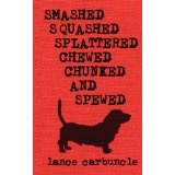 Smashed, Squashed, Splattered, Chewed, Chunked and Spewed (Paperback)By Lance Carbuncle