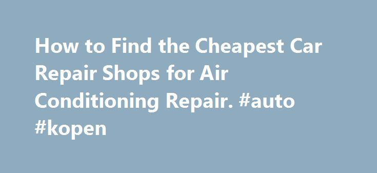 How to Find the Cheapest Car Repair Shops for Air Conditioning Repair. #auto #kopen http://auto.remmont.com/how-to-find-the-cheapest-car-repair-shops-for-air-conditioning-repair-auto-kopen/  #auto air conditioning repair # How to Find the Cheapest Car Repair Shops for Air Conditioning Repair If the air-conditioning system in your car truck breaks down and no longer functions as it should, you ll want to search for Car Repair Shops for Air Conditioning Repair. While there are probably many…
