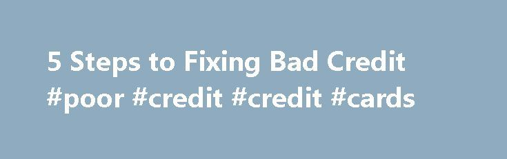 5 Steps to Fixing Bad Credit #poor #credit #credit #cards http://credit.remmont.com/5-steps-to-fixing-bad-credit-poor-credit-credit-cards/  #how to fix bad credit # 5 Steps to Fixing Bad Credit As hard as it may be to believe, Read More...The post 5 Steps to Fixing Bad Credit #poor #credit #credit #cards appeared first on Credit.