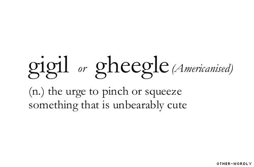pronunciation |  'gE-gul\with                                 #gheegle, noun, filipino, cute, aww, d'aww, adorable, kittens, kitten, baby animals, babies, old aunties, cheeks, ouch, words, other-wordly, otherwordly, G, gigil, tagalog, definitions,