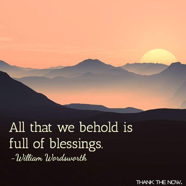 All that we behold is full of blessings. -William Wordsworth #quote #gratitude