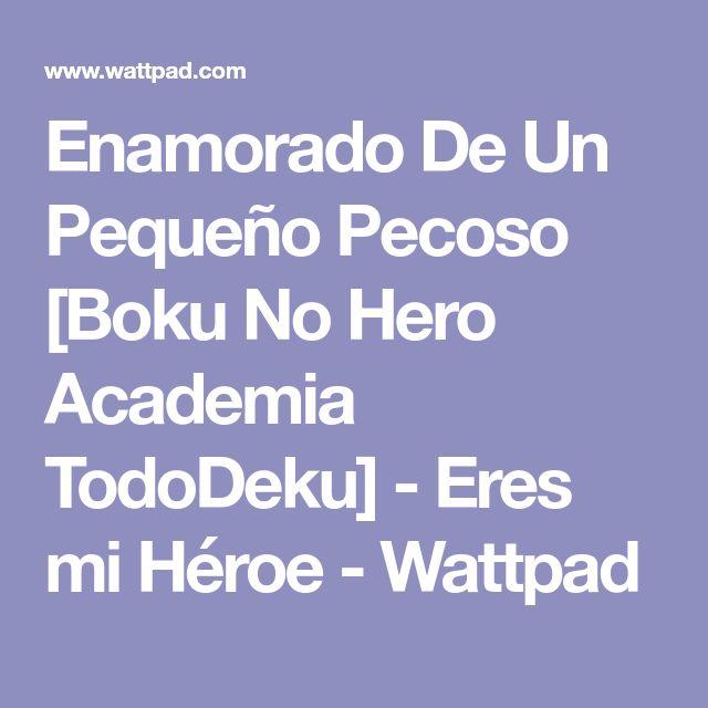 Enamorado De Un Pequeño Pecoso [Boku No Hero Academia TodoDeku] - Eres mi Héroe - Wattpad