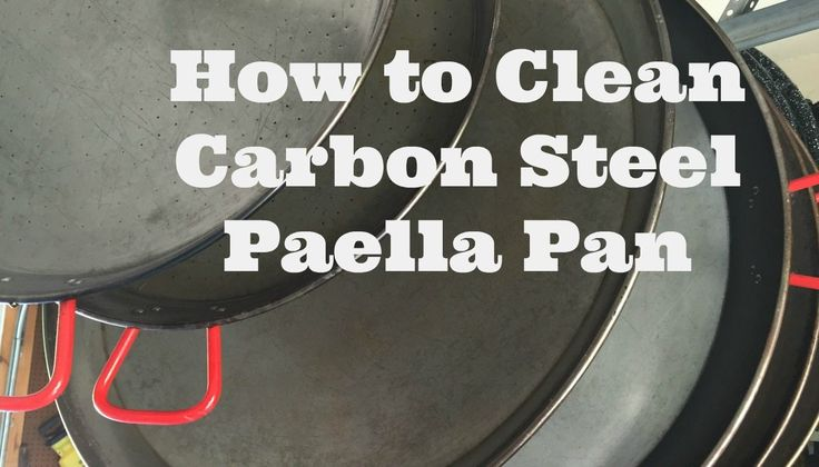 how to clean carbon steel paella pan