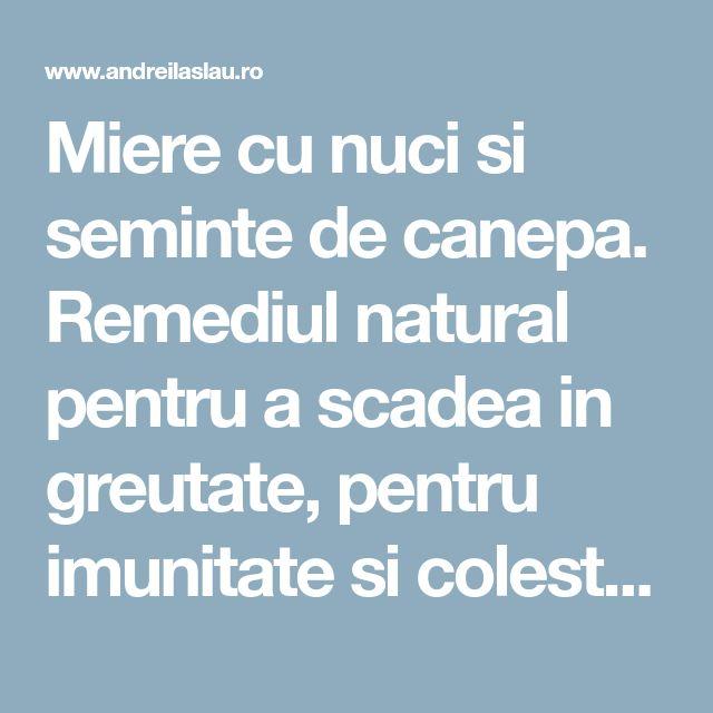 Miere cu nuci si seminte de canepa. Remediul natural pentru a scadea in greutate, pentru imunitate si colesterol - dr. Andrei Laslău