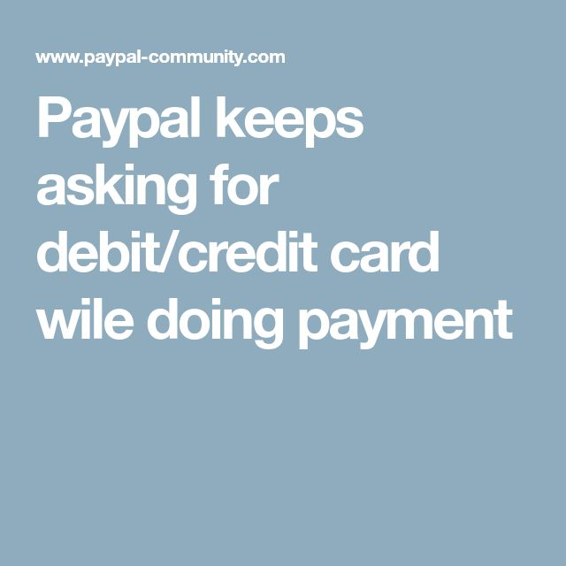 Paypal keeps asking for debit/credit card wile doing payment