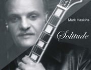 Mark Haskins Jazz Guitarist. New Release Solitude