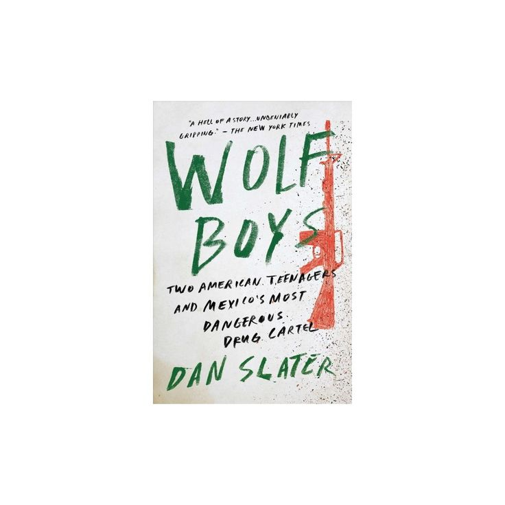 Wolf Boys : Two American Teenagers and Mexico's Most Dangerous Drug Cartel (Reprint) (Paperback) (Dan