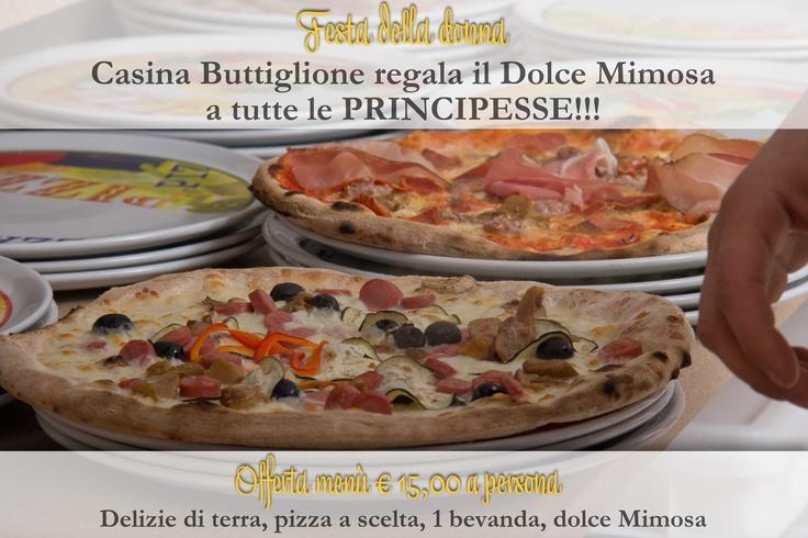 Festa della Donna... Casina Buttiglione regala il Dolce Mimosa a tutte le principesse!!! Offerta menù € 15,00 a persona con: Delizie di terra, pizza a scelta, 1 bevanda e dolce Mimosa